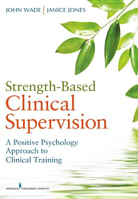 Strength-Based Clinical Supervision By Wade, John/ Jones, Janice