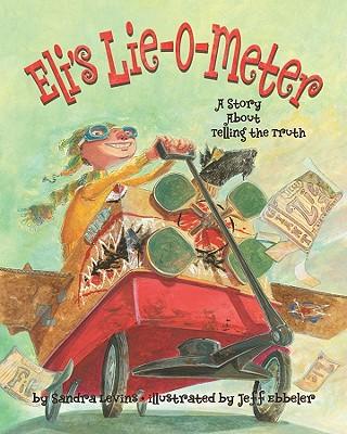 Eli's Lie-O-Meter By Levins, Sandra/ Ebbeler, Jeff (ILT)
